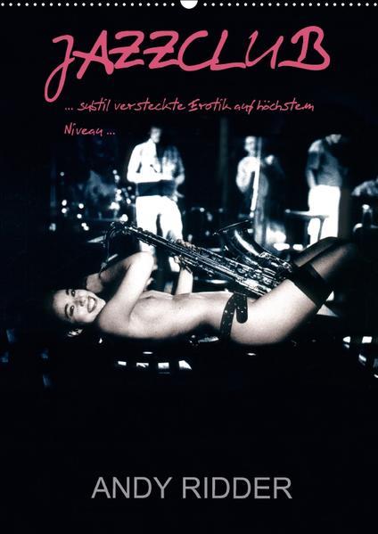 JAZZCLUB - subtil versteckte Erotik auf höchstem Niveau (Wandkalender 2017 DIN A2 hoch) - Coverbild