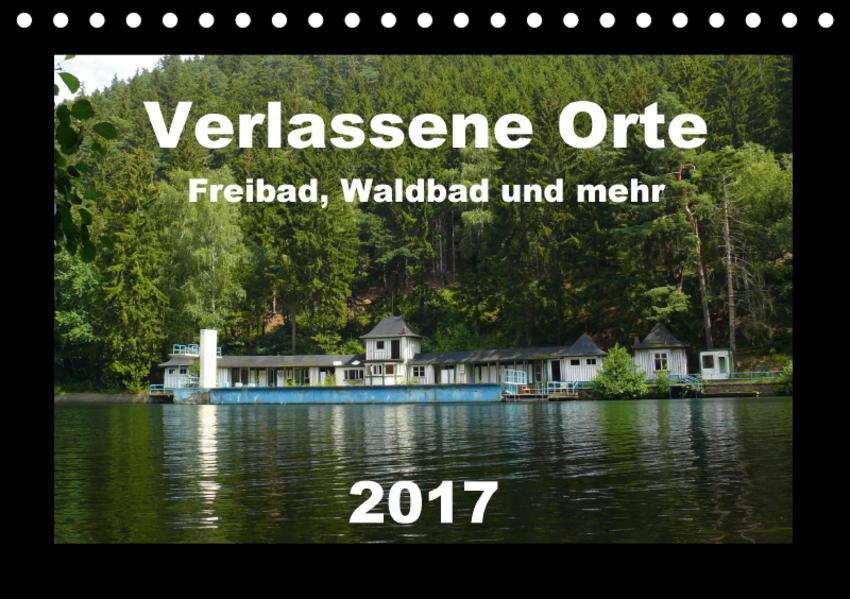Verlassene Orte - Freibad, Waldbad und mehr (Tischkalender 2017 DIN A5 quer) - Coverbild