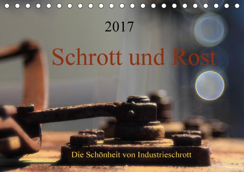 Schrott und Rost (Tischkalender 2017 DIN A5 quer) - Coverbild
