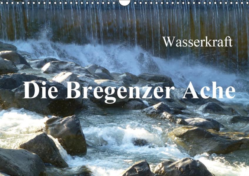 Wasserkraft - Die Bregenzer Ache (Wandkalender 2017 DIN A3 quer) - Coverbild