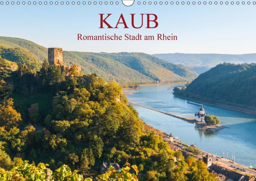 Kaub - Romantische Stadt am Rhein (Wandkalender 2017 DIN A3 quer) - Coverbild