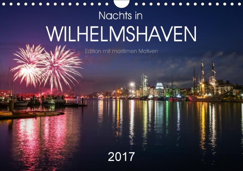 Nachts in Wilhelmshaven Edition mit maritimen Motiven (Wandkalender 2017 DIN A4 quer) - Coverbild