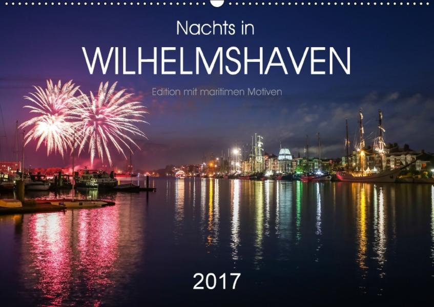 Nachts in Wilhelmshaven Edition mit maritimen Motiven (Wandkalender 2017 DIN A2 quer) - Coverbild