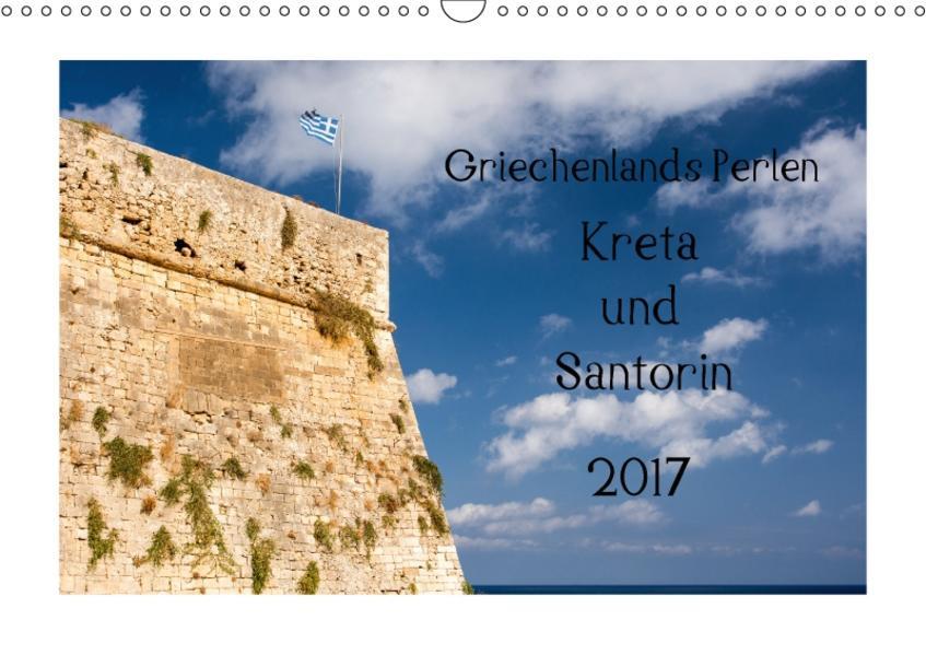 Griechenlands Perlen Kreta und Santorin (Wandkalender 2017 DIN A3 quer) - Coverbild