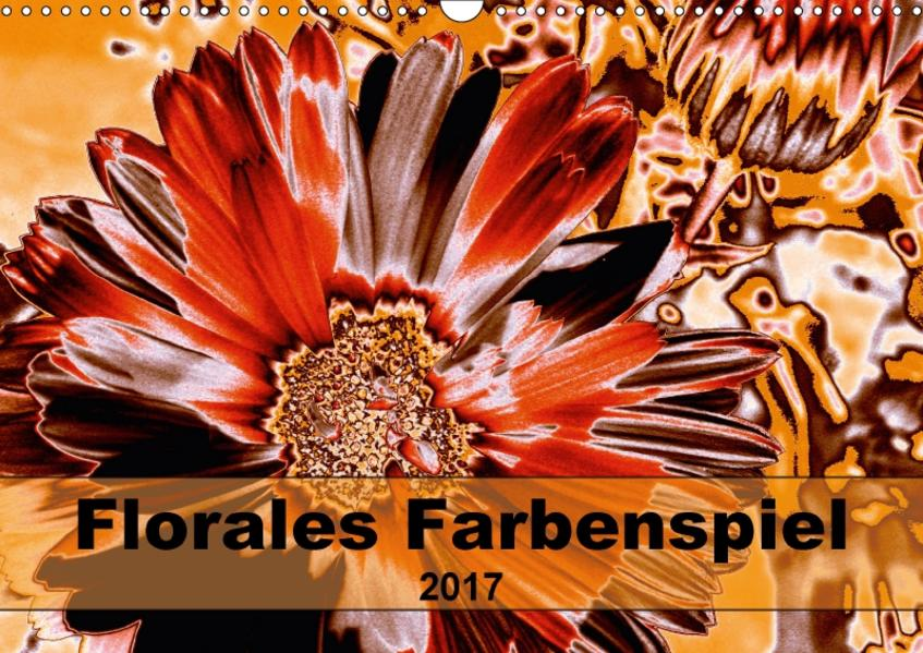 Florales Farbenspiel (Wandkalender 2017 DIN A3 quer) - Coverbild