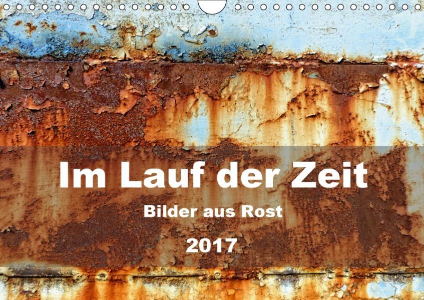 Im Lauf der Zeit - Bilder aus Rost (Wandkalender 2017 DIN A4 quer) - Coverbild