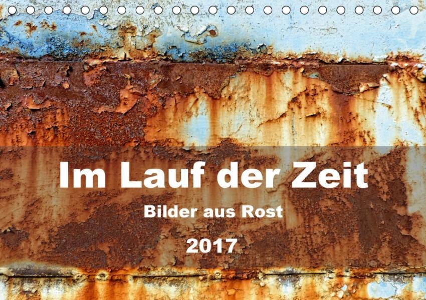 Im Lauf der Zeit - Bilder aus Rost (Tischkalender 2017 DIN A5 quer) - Coverbild