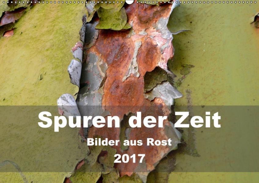 Spuren der Zeit - Bilder aus Rost (Wandkalender 2017 DIN A2 quer) - Coverbild