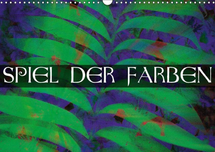 Spiel der Farben (Wandkalender 2017 DIN A3 quer) - Coverbild