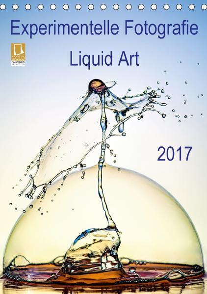 Experimentelle Fotografie Liquid Art (Tischkalender 2017 DIN A5 hoch) - Coverbild