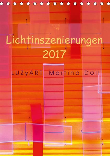 Lichtinszenierungen LUZyART Martina Doll 2017 (Tischkalender 2017 DIN A5 hoch) - Coverbild