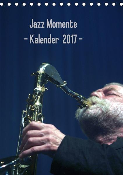 Jazz Momente - Kalender 2017 - (Tischkalender 2017 DIN A5 hoch) - Coverbild