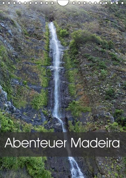 Abenteuer Madeira (Wandkalender 2017 DIN A4 hoch) - Coverbild