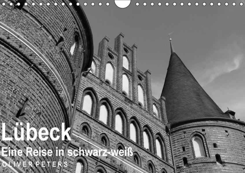 Lübeck - Eine Reise in schwarz-weiß - Oliver Peters (Wandkalender 2017 DIN A4 quer) - Coverbild