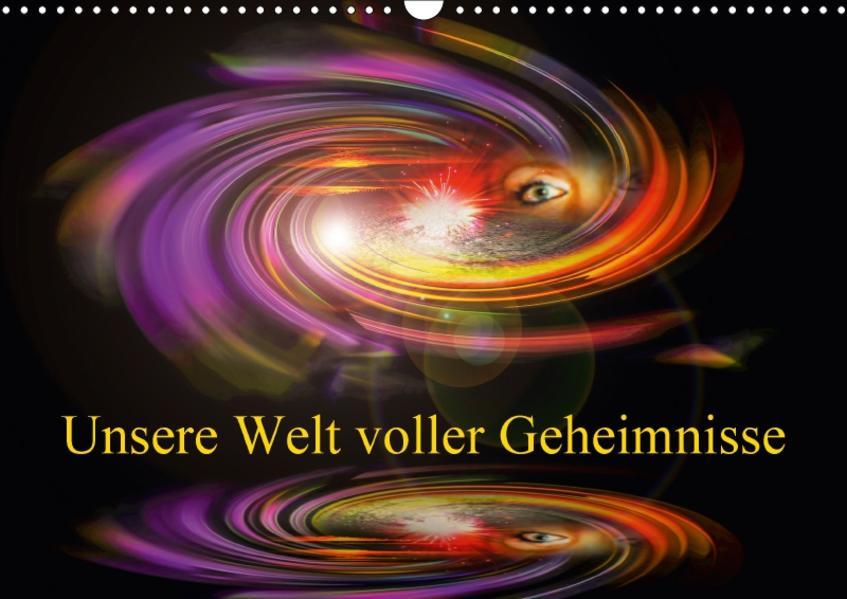 Unsere Welt voller Geheimnisse - Digitale Kunst (Wandkalender 2017 DIN A3 quer) - Coverbild