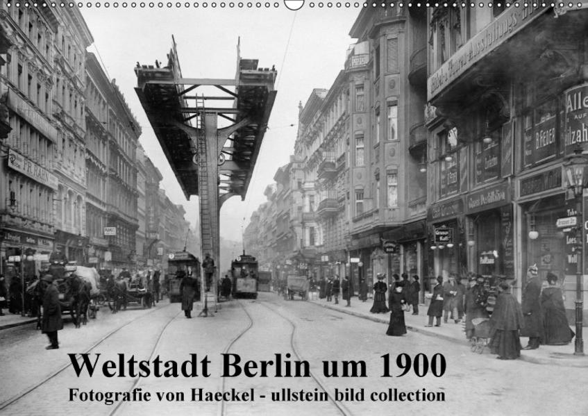 Weltstadt Berlin um 1900 - Fotografie von Haeckel / ullstein bild collection (Wandkalender 2017 DIN A2 quer) - Coverbild