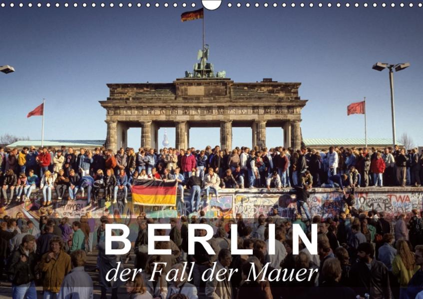Berlin - der Fall der Mauer (Wandkalender 2017 DIN A3 quer) - Coverbild