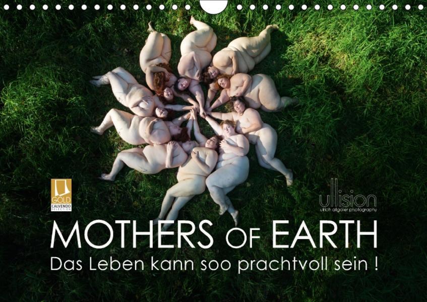 Mothers of Earth, das Leben kann soo prachtvoll sein ! (Wandkalender 2017 DIN A4 quer) - Coverbild