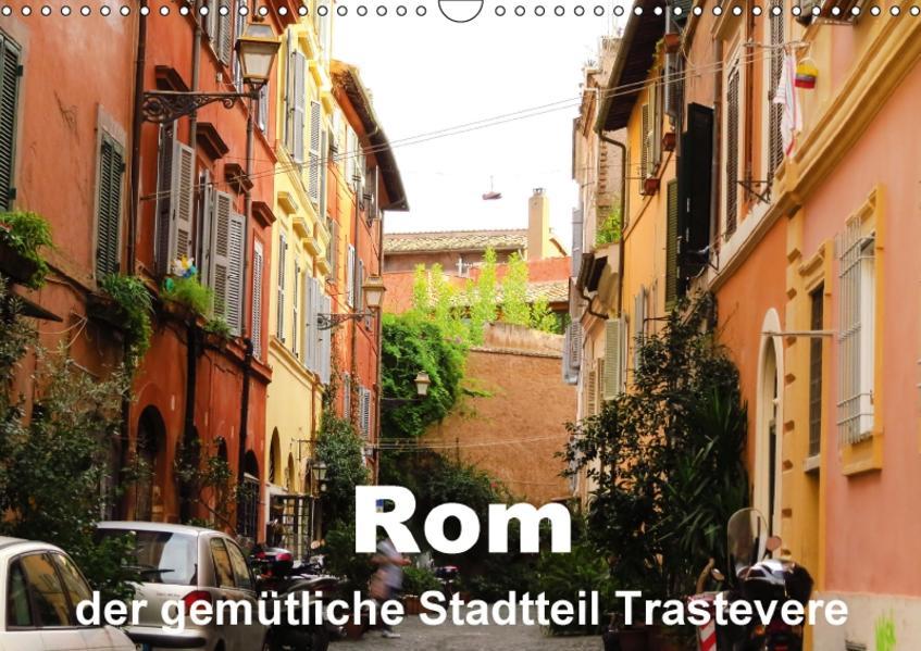 Rom - der gemütliche Stadtteil Trastevere (Wandkalender 2017 DIN A3 quer) - Coverbild