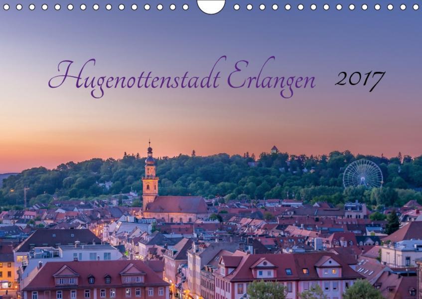 Hugenottenstadt Erlangen 2017 (Wandkalender 2017 DIN A4 quer) - Coverbild