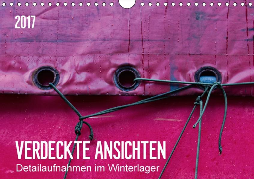 Verdeckte Ansichten - Detailaufnahmen im Winterlager (Wandkalender 2017 DIN A4 quer) - Coverbild