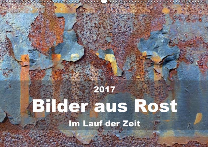 Bilder aus Rost - Im Lauf der ZeitAT-Version  (Wandkalender 2017 DIN A2 quer) - Coverbild