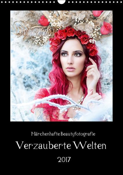 Märchenhafte Beautyfotografie - Verzauberte Welten (Wandkalender 2017 DIN A3 hoch) - Coverbild