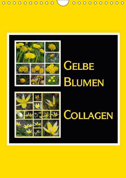Gelbe Blumen Collagen (Wandkalender 2017 DIN A4 hoch) - Coverbild