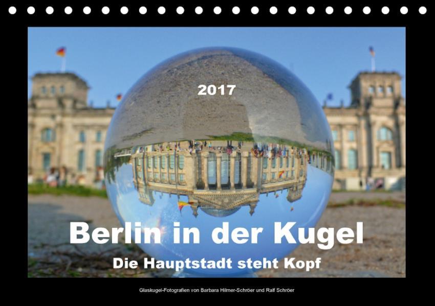 Berlin in der Kugel - Die Hauptstadt steht Kopf (Tischkalender 2017 DIN A5 quer) - Coverbild
