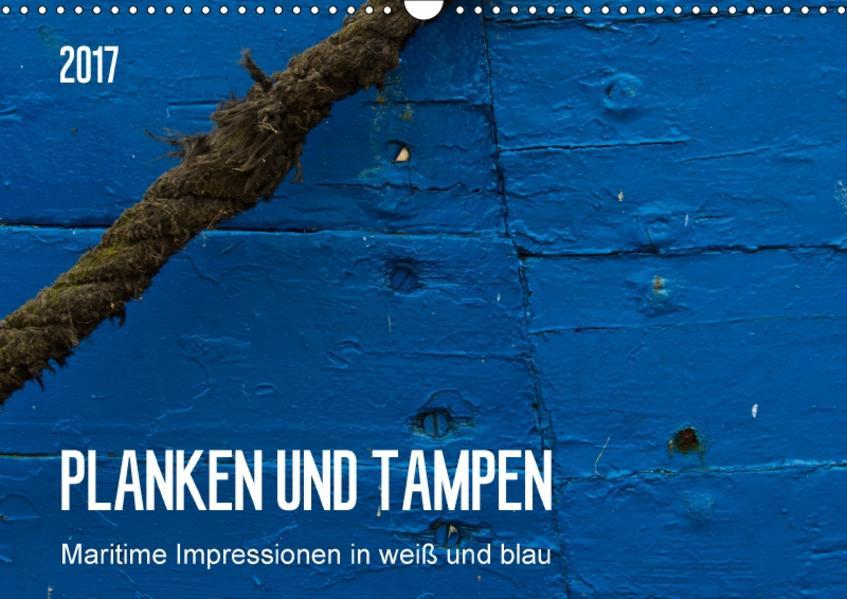 Planken und Tampen - Maritime Impressionen in weiß und blau (Wandkalender 2017 DIN A3 quer) - Coverbild