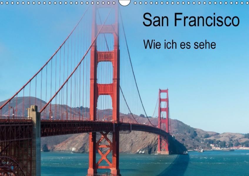 San Francisco - Wie ich es sehe (Wandkalender 2017 DIN A3 quer) - Coverbild