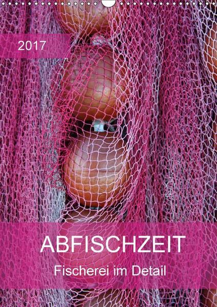 Abfischzeit - Fischerei im Detail (Wandkalender 2017 DIN A3 hoch) - Coverbild