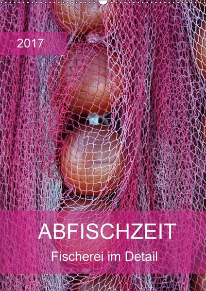 Abfischzeit - Fischerei im Detail (Wandkalender 2017 DIN A2 hoch) - Coverbild