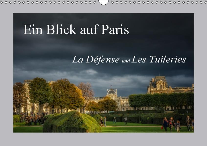 Ein Blick auf Paris - La Défense und Les Tuileries (Wandkalender 2017 DIN A3 quer) - Coverbild