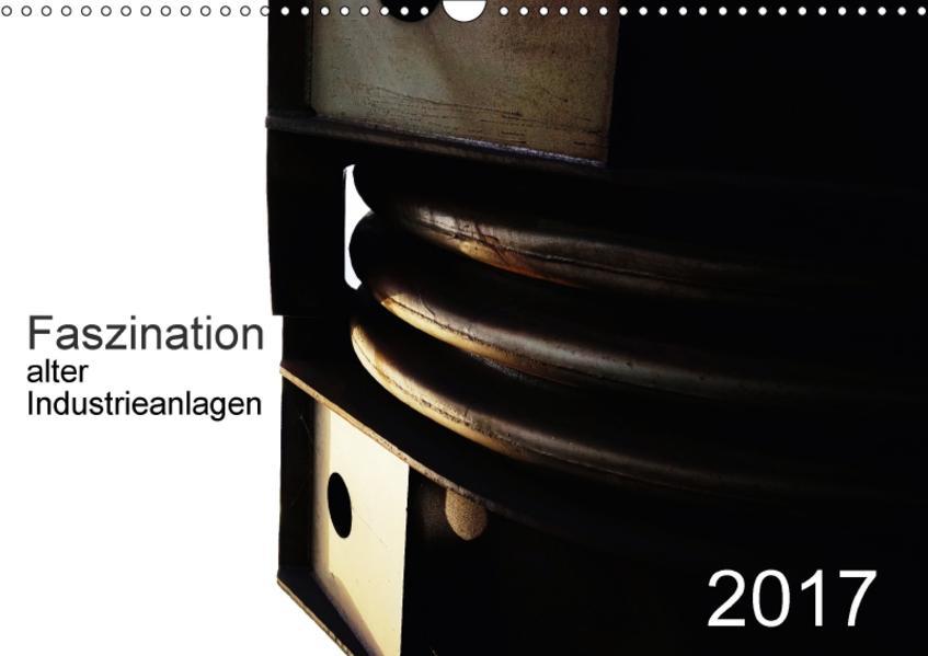 Faszination alter Industrieanlagen (Wandkalender 2017 DIN A3 quer) - Coverbild