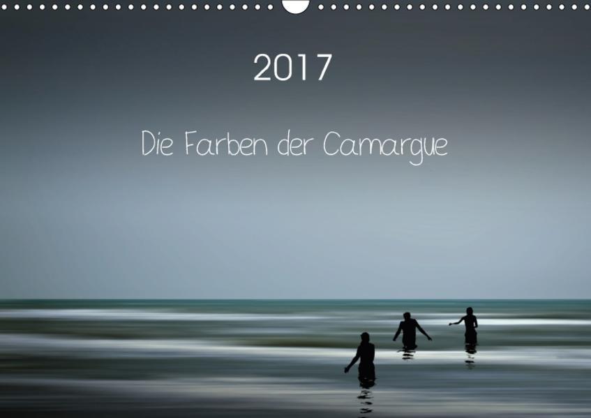 Die Farben der Camargue (Wandkalender 2017 DIN A3 quer) - Coverbild
