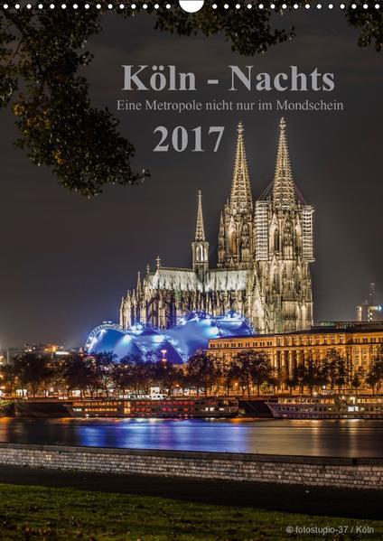 Köln-Nachts - Eine Metropole nicht nur im Mondschein (Wandkalender 2017 DIN A3 hoch) - Coverbild