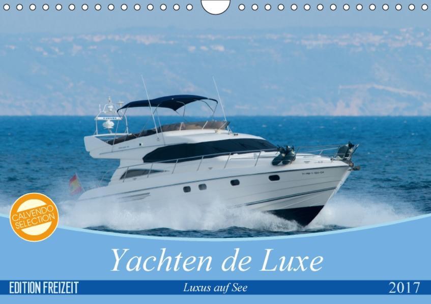 Yachten de Luxe - Luxus auf See (Wandkalender 2017 DIN A4 quer) - Coverbild