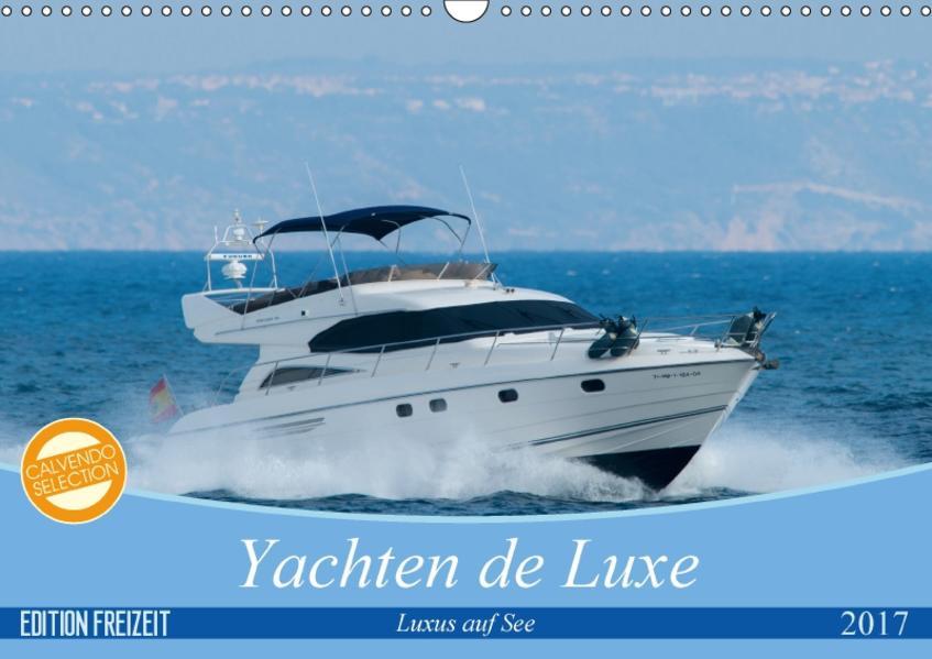 Yachten de Luxe (Wandkalender 2017 DIN A3 quer) - Coverbild