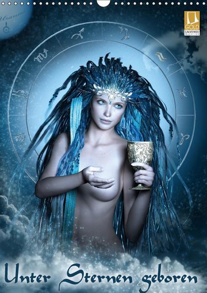 Unter Sternen geboren - Fantasy Tierkreis im Zeichen der Frau (Wandkalender 2017 DIN A3 hoch) - Coverbild