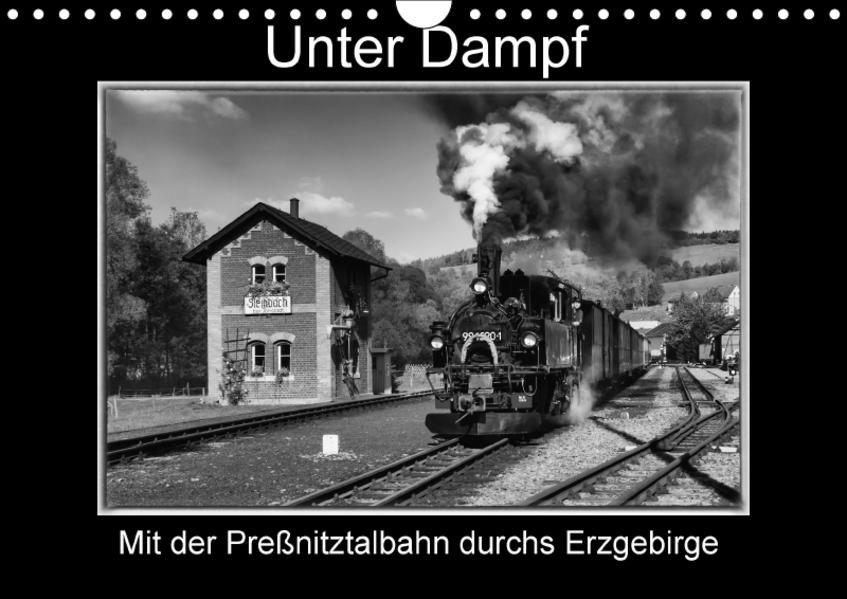 Unter Dampf - Mit der Preßnitztalbahn durchs Erzgebirge (Wandkalender 2017 DIN A4 quer) - Coverbild