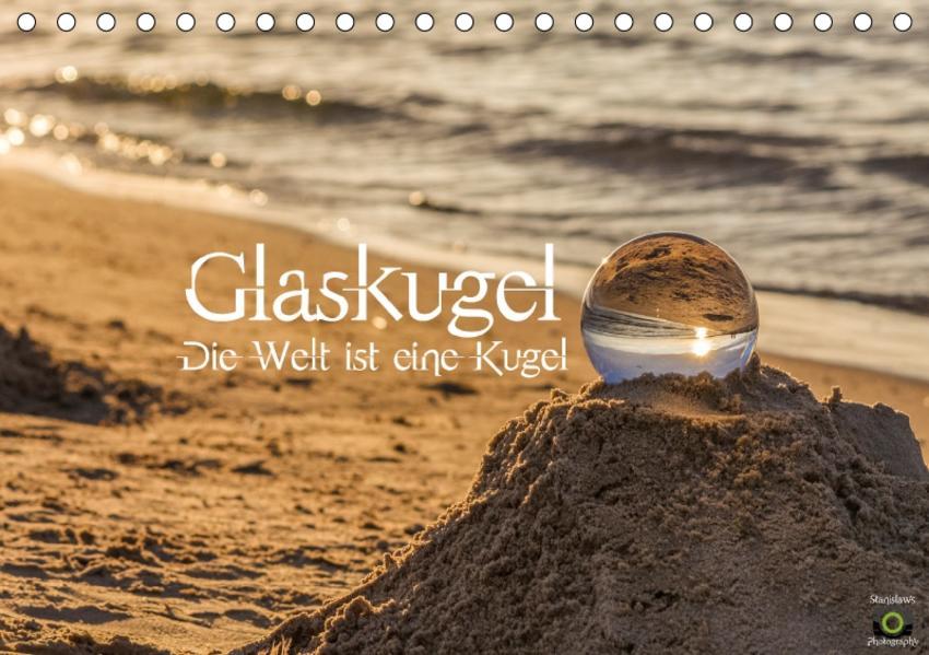 Glaskugel, Die Welt ist eine Kugel (Tischkalender 2017 DIN A5 quer) - Coverbild