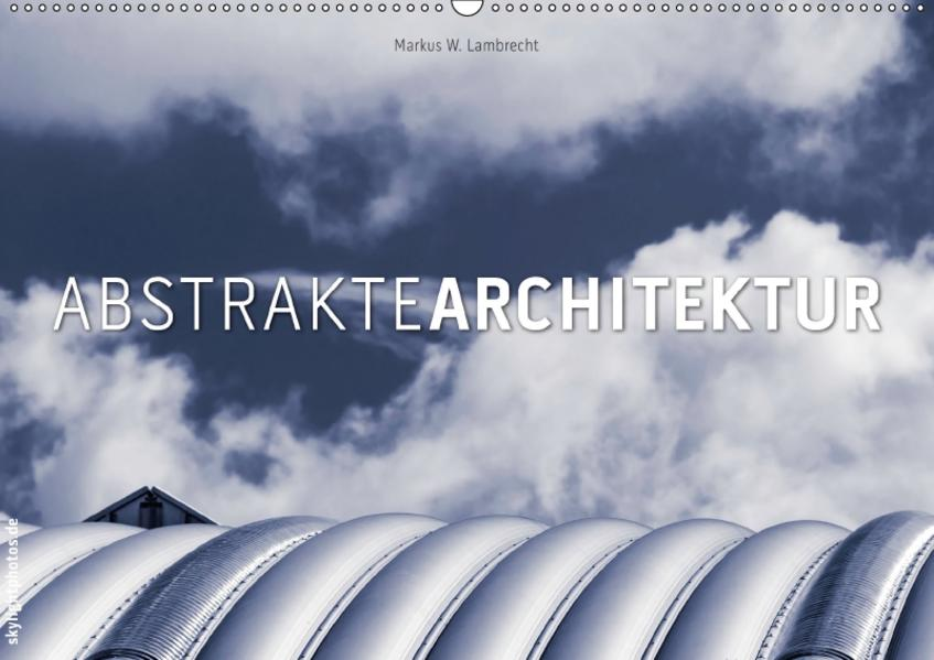 Abstrakte Architektur (Wandkalender 2017 DIN A2 quer) - Coverbild
