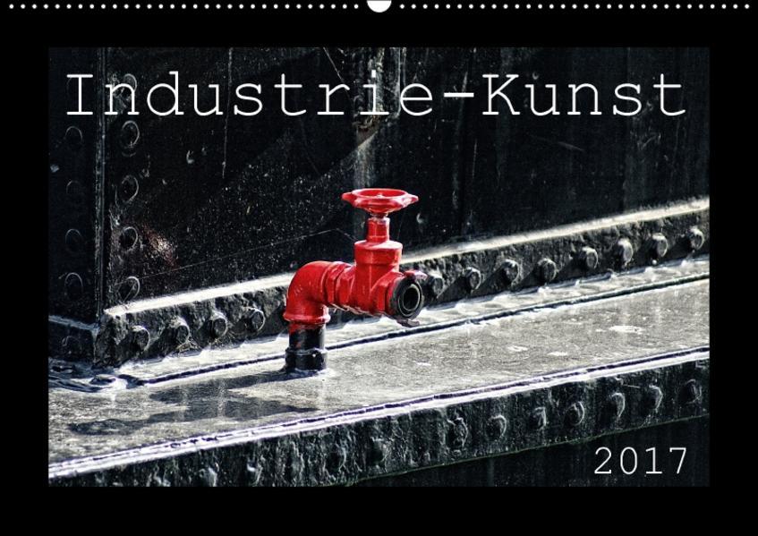 Industrie-Kunst 2017 (Wandkalender 2017 DIN A2 quer) - Coverbild