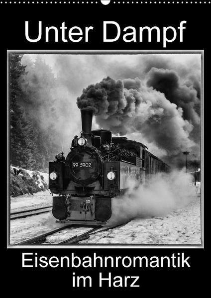 Unter Dampf. Eisenbahnromantik im Harz (Wandkalender 2017 DIN A2 hoch) - Coverbild