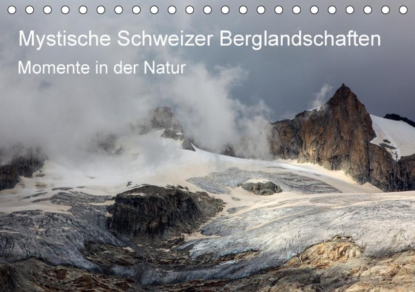 Mystische Schweizer Berglandschaften - Momente in der NaturCH-Version  (Tischkalender 2017 DIN A5 quer) - Coverbild