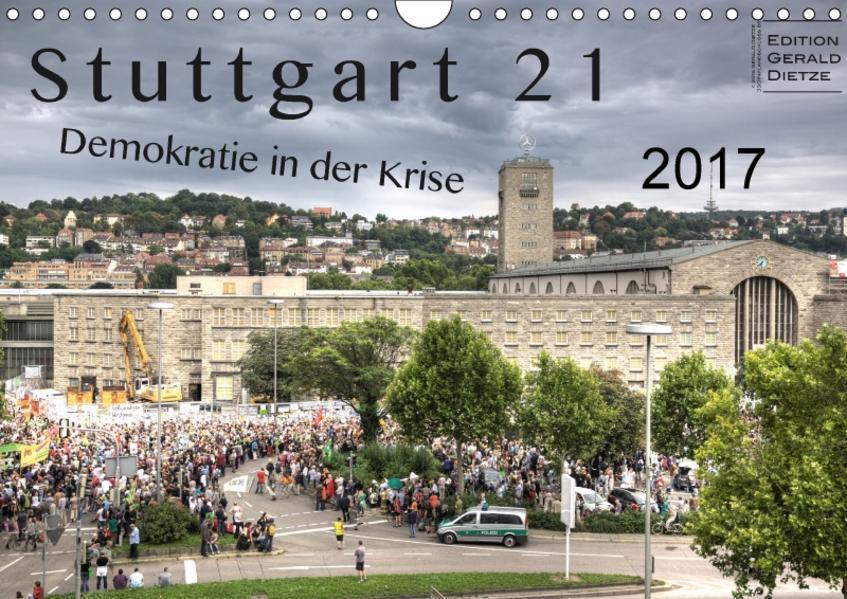 Stuttgart 21 - Demokratie in der Krise (Wandkalender 2017 DIN A4 quer) - Coverbild