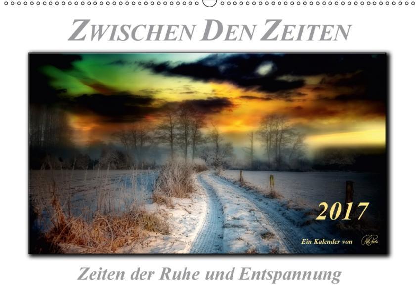 Zwischen den Zeiten - Zeiten der Ruhe und Entspannung (Wandkalender 2017 DIN A2 quer) - Coverbild