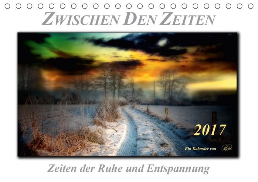 Zwischen den Zeiten - Zeiten der Ruhe und Entspannung (Tischkalender 2017 DIN A5 quer) - Coverbild