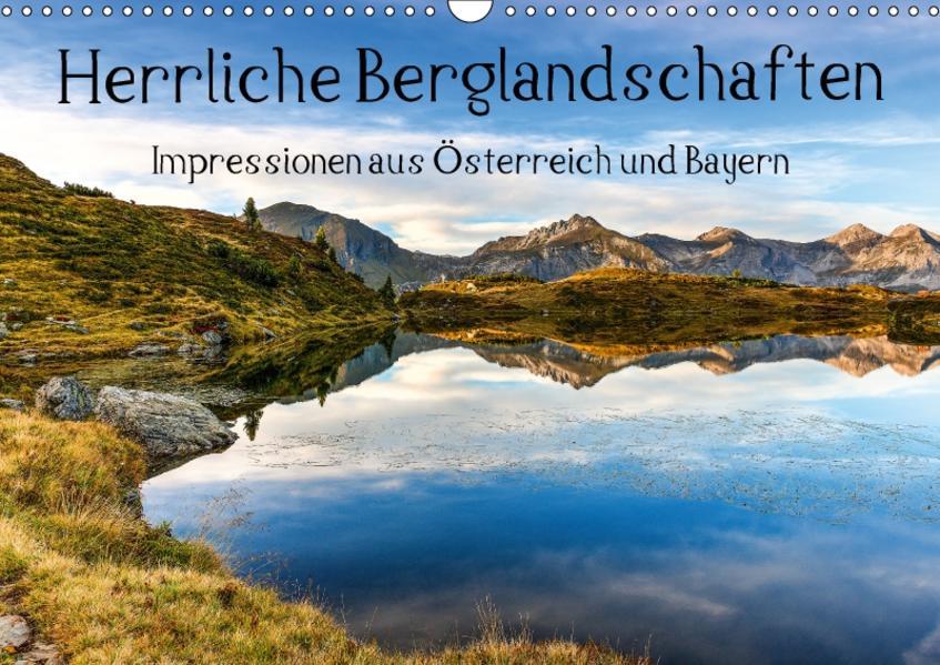 Herrliche Berglandschaften - Impressionen aus Österreich und BayernAT-Version  (Wandkalender 2017 DIN A3 quer) - Coverbild